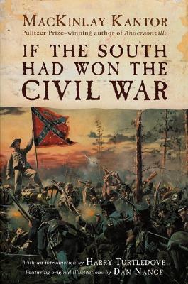 If the South Had Won the Civil War By Kantor, MacKinlay